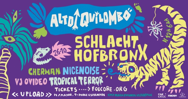 ALTO QUILOMBO · 26 OCTUBRE 2018 · UPLOAD · BARCELONA :: SCHLACHTHOFBRONX, NICENOISE, TROPICAL TERROR, CHERMAN, VJ OVIDEO